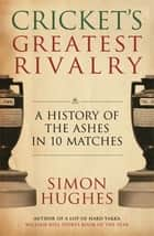 Cricket's Greatest Rivalry ebook by Simon Hughes