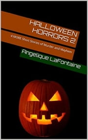 Halloween Horrors Volume 2: 4 More Short Stories of Murder And Mayhem ebook by Angelique LaFontaine