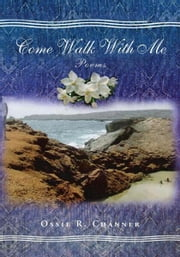 Come Walk with Me - Poems ebook by Ossie Channer