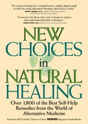 New Choices In Natural Healing - Over 1,800 of the Best Self-Help Remedies from the World of Alternative Medicine ebook by Bill Gottlieb