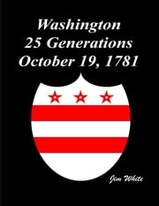 Washington : 25 Generations October 19, 1781 ebook by Jim White