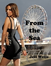 From the Sea ebook by Jeff Wells
