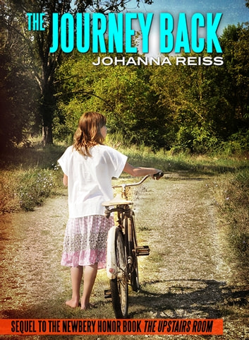 The Journey Back: Sequel to the Newbery Honor Book The Upstairs Room ebook by Johanna Reiss