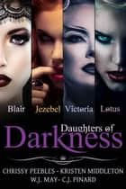 Daughters of Darkness: The Anthology ebook by C.J. Pinard, Kristen Middleton, Chrissy Peebles,...