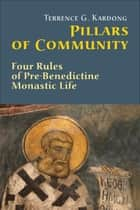 Pillars Of Community - Four Rules of Pre-Benedictine Monastic Life ebook by Terrance G. Kardong OSB