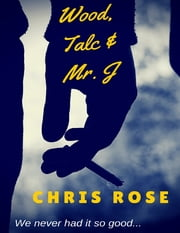Wood, Talc and Mr. J ebook by Chris Rose