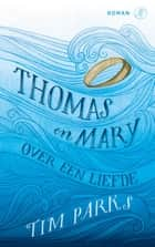 Thomas en Mary - over een liefde ebook by Tim Parks, Corine Kisling