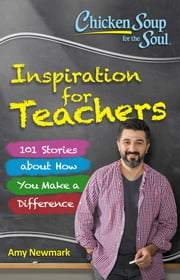 Chicken Soup for the Soul: Inspiration for Teachers ebook by Amy Newmark