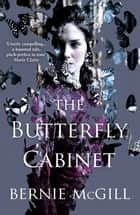 The Butterfly Cabinet ebook by Bernie McGill
