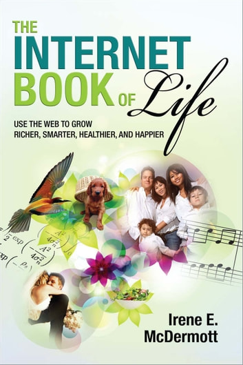 The Internet Book of Life - Use the Web to Grow Richer, Smarter, Healthier, and Happier ebook by Irene E. McDermott