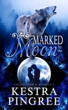 Marked by the Moon Collection A: Books 0-1 ebook by Kestra Pingree