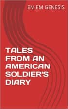 Tales from an American Soldier's Diary ebook by EM. EM. Genesis