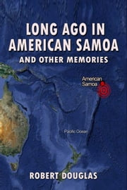 Long Ago in American Samoa and Other Memories ebook by Robert Douglas