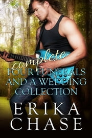 Four Funerals and a Wedding: The Complete Collection ebook by Erika Chase