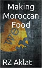 Making Moroccan Food ebook by RZ Aklat