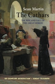 The Cathars - The Rise and Fall of the Great Heresy ebook by Sean Martin