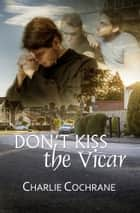 Don't Kiss the Vicar ebook by Charlie Cochrane