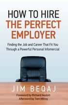How to Hire the Perfect Employer ebook by Jim Beqaj