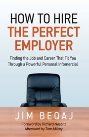 How to Hire the Perfect Employer - Finding the Job and Career That Fit You Through a Powerful Personal Infomercial ebook by Jim Beqaj