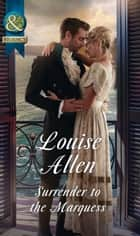 Surrender To The Marquess (Mills & Boon Historical) (The Herriard Family) ebook by Louise Allen