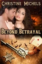 Beyond Betrayal - Western Historical Romance ebook by Christine Michels