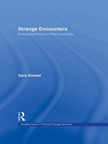 Strange Encounters - Embodied Others in Post-Coloniality ebook by Sara Ahmed