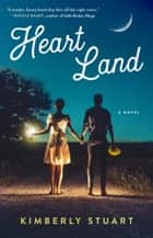 Heart Land - A Novel ebook by Kimberly Stuart