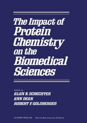 The Impact of Protein Chemistry on the Biomedical Sciences ebook by Schechter, Alan