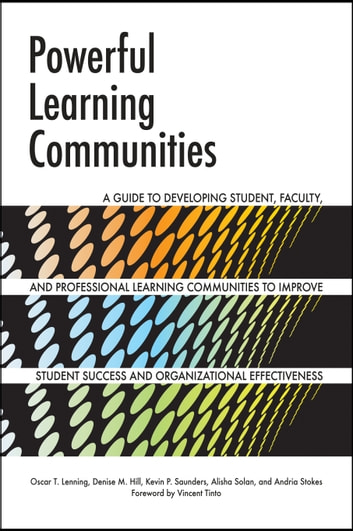 Powerful Learning Communities - A Guide to Developing Student, Faculty, and Professional Learning Communities to Improve Student Success and Organizational Effectiveness ebook by Oscar T. Lenning,Denise M. Hill,Kevin P. Saunders,Andria Stokes,Alisha Solan