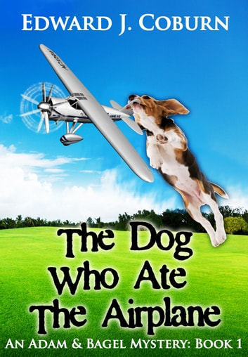 The Dog Who Ate the Airplane ebook by Edward Coburn