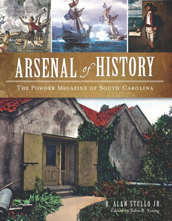 Arsenal of History - The Powder Magazine of South Carolina ebook by R. Alan Stello Jr.