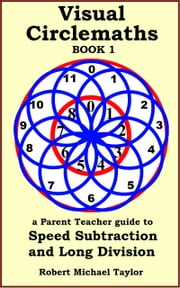 Visual Circlemaths Book 1 a Parent Teacher Guide to Speed Subtraction and Long Division ebook by Robert Michael Taylor