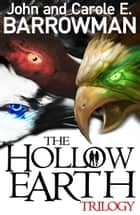 Hollow Earth Trilogy ebook by John Barrowman, Carole E. Barrowman