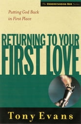 Returning to Your First Love - Putting God Back in First Place ebook by Tony Evans