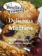 JeBouffe-Express Delicious Muffins Quick and Easy Recipes ebook by JeBouffe