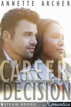Career Decision - A Sexy Interracial BWWM Erotic Romance Novelette from Steam Books ebook by Annette Archer, Steam Books