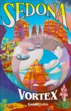 Sedona Vortex Guidebook ebook by Robert Shapiro, Janet McClure, Lyssa Royal Holt