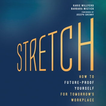 Stretch - How to Future-Proof Yourself for Tomorrow's Workplace audiobook by Karie Willyerd,Barbara Mistick