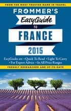 Frommer's EasyGuide to France 2015 ebook by Margie Rynn, Lily Heise, Tristan Rutherford,...