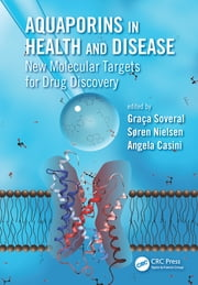 Aquaporins in Health and Disease - New Molecular Targets for Drug Discovery ebook by Graca Soveral,Soren Nielsen,Angela Casini