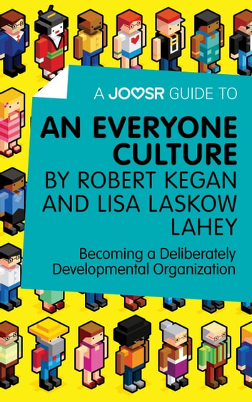 A joosr guide to an everyone culture by robert kegan and lisa a joosr guide to an everyone culture by robert kegan and lisa laskow fandeluxe Choice Image