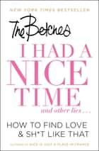 I Had a Nice Time And Other Lies... - How to find love & sh*t like that eBook par The Betches