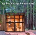 150 Best Cottage and Cabin Ideas ebook by Francesc Zamora