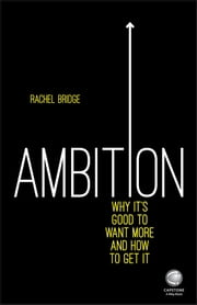 Ambition: Why It's Good to Want More and How to Get It ebook by Rachel Bridge