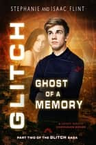 Ghost of a Memory - Glitch, #2 ebook by Stephanie Flint, Isaac Flint