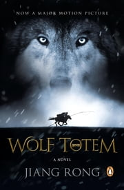 Wolf Totem - A Novel ebook by Jiang Rong,Howard Goldblatt