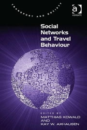 Social Networks and Travel Behaviour ebook by Dr Matthias Kowald,Prof Dr Kay W Axhausen,Professor Margaret Grieco