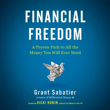 Financial Freedom - A Proven Path to All the Money You Will Ever Need audiobook by Grant Sabatier