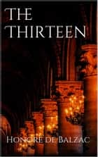 The Thirteen ebook by Honoré de Balzac