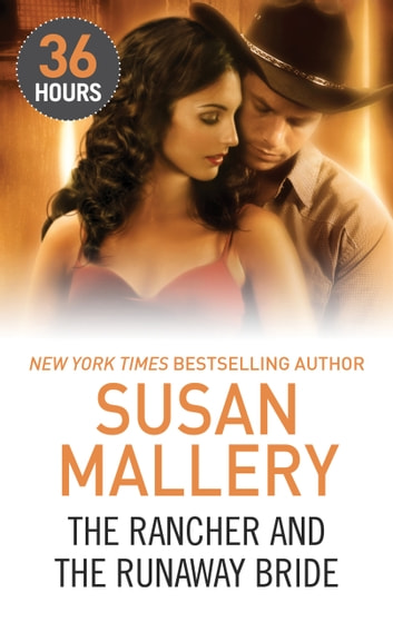 The Rancher and the Runaway Bride (36 Hours, Book 7) ebook by Susan Mallery
